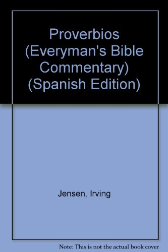 Proverbios (Everyman's Bible Commentary) (Spanish Edition) (0825413567) by Jensen, Irving