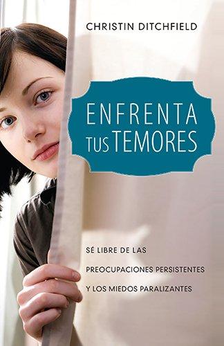 9780825413575: Enfrenta tus temores: Sé libre de las preocupaciones persistentes y los miedos paralizantes (Spanish Edition)