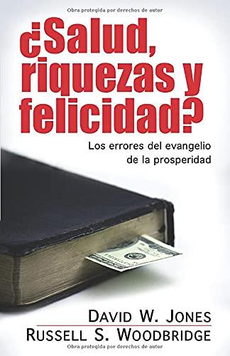 9780825413629: Salud, Riquezas y Felicidad?: Los Errores del Evangelio de la Prosperidad = Health, Wealth and Happiness?