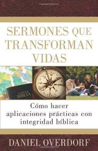 9780825413728: Sermones que transforman vidas: Cómo hacer aplicaciones prácticas con integridad bíblica (Spanish Edition)