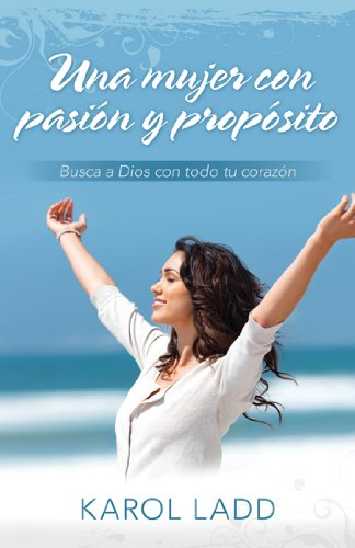 9780825413773: Una mujer con pasión y propósito: Busca a Dios con todo tu corazón (Spanish Edition)