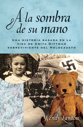 9780825413797: A la Sombra de su Mano: Una Historia Basada en la Vida de Anita Dittman Sobreviviente del Holocausto (Daughters of the Faith)
