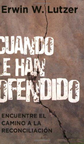 9780825413803: Cuando Le Han Ofendido: Encuentre el Camino a la Reconciliacion