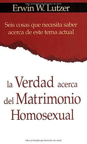 9780825413926: La Verdad Acerca Del Matrimonio Homosexual/the Truth About Same Sex Marriages: Seis cosas que necesita saber acerca de este tema actual