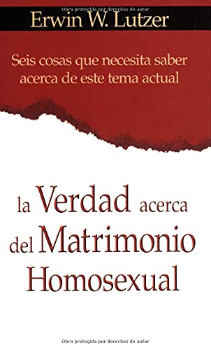 9780825413926: La Verdad Acerca del Matrimonio Homosexual = The Truth about Same-Sex Marriage