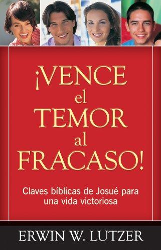 Vence el temor al fracaso! (Spanish Edition) (082541394X) by Erwin W. Lutzer