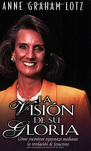 La visión de su gloria (Spanish Edition) (9780825414022) by Anne Graham Lotz