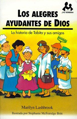 Los Alegres Ayudantes de Dios: La Historia de Tabita y Sus Amigos (Yo Tambien) (Spanish Edition) (0825414180) by Marilyn Lashbrook