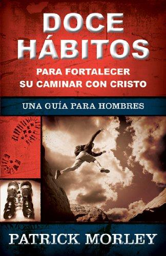 9780825414589: Doce habitos para fortalecer su caminar con Cristo: A Man's Guide to the Spiritual Disiplines (Spanish Edition)