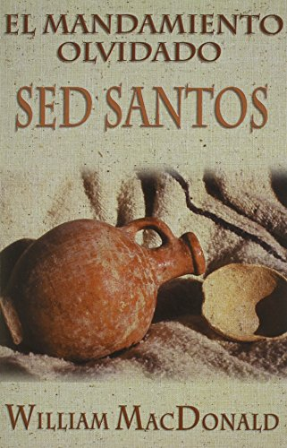 El Mandamiento Olvidado : Sed Santos: William MacDonald