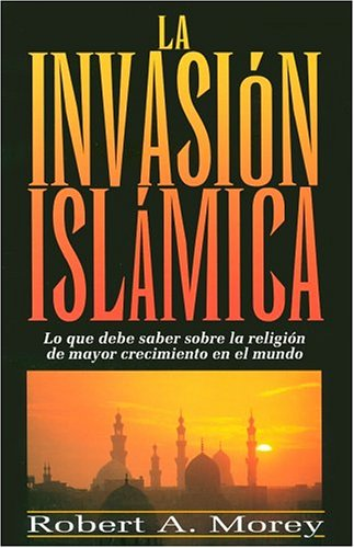 Invasion Islamica / The Islamic Invasion (Spanish): Robert Morey