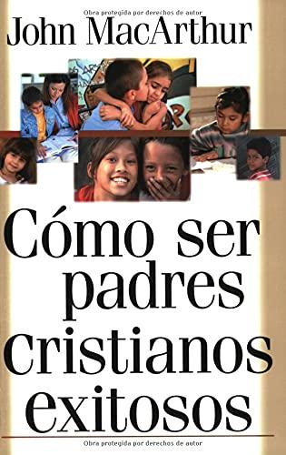 Cómo ser padres cristianos exitosos (Spanish Edition) (9780825414923) by John MacArthur