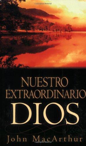 Nuestro extraordinario Dios (Spanish Edition) (9780825415081) by John MacArthur