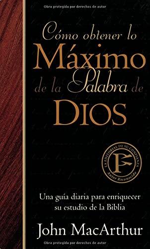 Como obtener lo maximo de la Palabra de Dios (Spanish Edition) (9780825415104) by John MacArthur