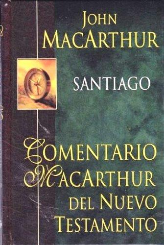 Santiago (Comentario Macarthur del N.T.) (Spanish Edition) (9780825415241) by John MacArthur
