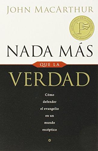 9780825415821: Nada más que la verdad: Como defender el evangelio en un mundo esceptico (Spanish Edition)