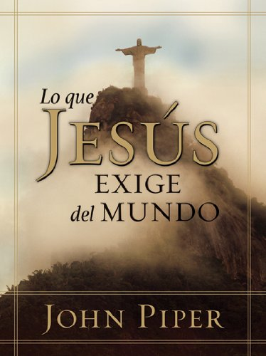 9780825415876: Lo que Jesús exige del mundo (Spanish Edition)