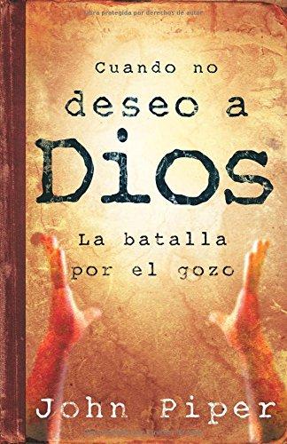 9780825415890: Cuando No Deseo A Dios: La Batalla Por el Gozo