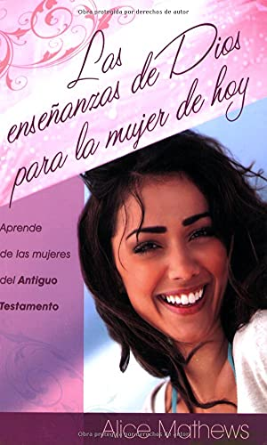 Las enseñanzas de Dios para la mujer de hoy (Spanish Edition) (9780825415913) by Mathews, Alice