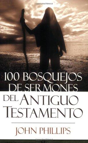 100 Bosquejos de Sermones del Antiguo Testamento: Phillips, John