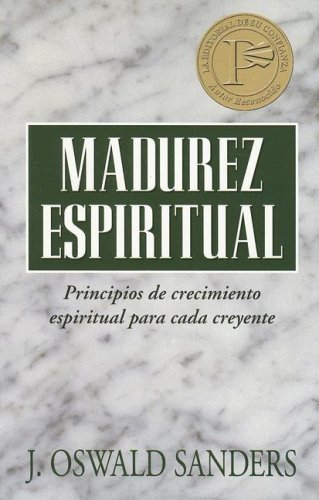 Madurez espiritual (Spanish Edition) (0825416132) by J. Oswald Sanders