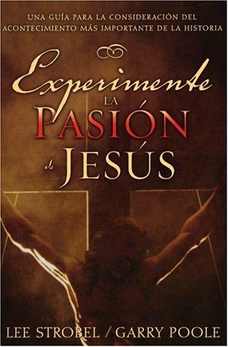 9780825416408: Experimente La Pasion De Jesus / Experiencing The Passion Of Jesus : Una Guia Para La Consideracion Del Acontecimiento Mas Importante De La Historia