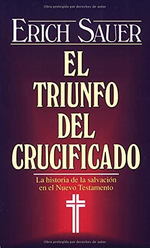 9780825416552: Triunfo del crucificado, el: Triumph of the Crucified, the (Spanish Edition)