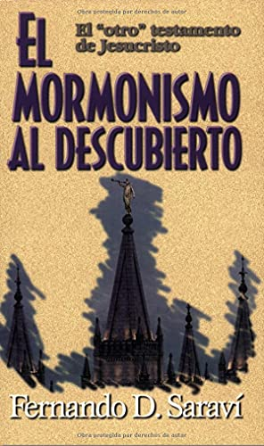 El Mormonismo Al Descubierto / Mormonism Uncovered (Spanish Edition): Fernando D. Saravi