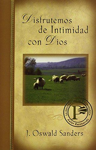 Disfrutemos de intimidad con Dios (Spanish Edition) (082541699X) by J. Oswald Sanders