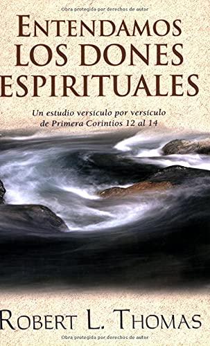 9780825417184: Entendamos los dones espirituales: Un estudio versiculo por versiculo de primera Corintios 12 al 14 (Spanish Edition)