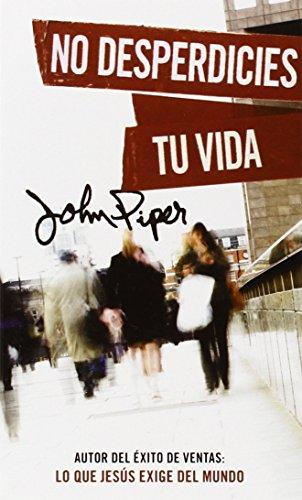 9780825417702: No desperdicies tu vida (Spanish Edition)