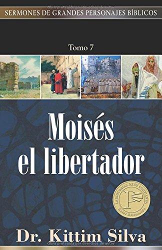 Moises, el libertador, tomo 7 (Sermones de grandes personajes biblicos) (Spanish Edition): Kittim ...
