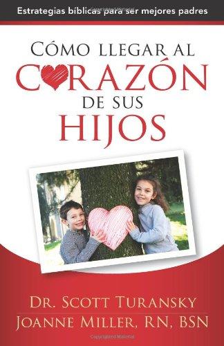 9780825417849: Como Llegar al Corazon de Sus Hijos: Estrategias Biblicas Para Ser Mejores Padres = How to Get to the Heart of Your Children