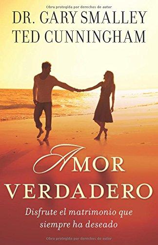 9780825418105: Amor verdadero Disfrute el matrimonio que siempre ha deseado (Spanish Edition)