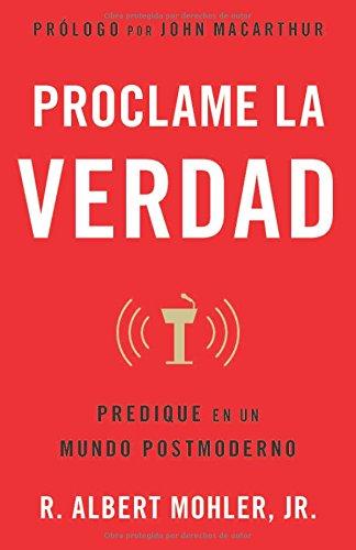 Proclame la verdad (Spanish Edition): R. Albert Mohler Jr.