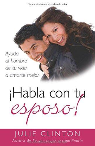 9780825418310: ¡Habla con tu esposo!: Ayuda al hombre de tu vida a amarte mejor (Spanish Edition)