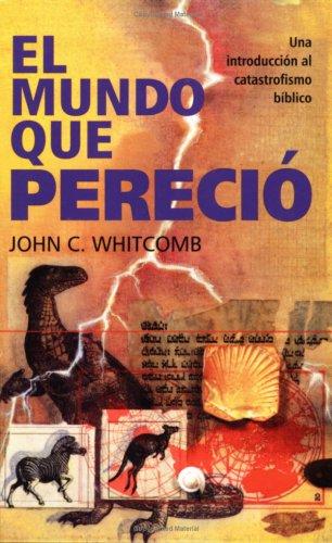 El mundo que perecía (Spanish Edition) (0825418674) by John C. Whitcomb