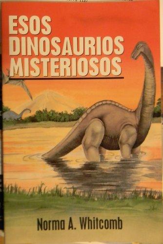 9780825418693: Esos Dinosaurios Misteriosos (Un Estudio Biblico para Niños, sus Padres, y sus Maestros)