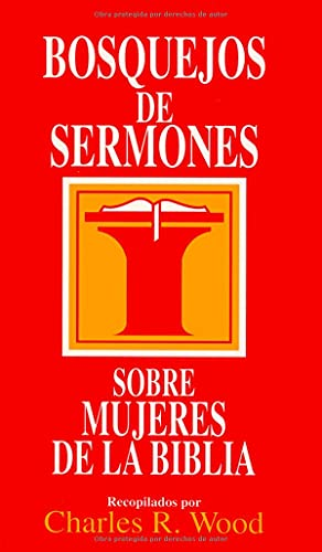 9780825418853: Bosquejos De Sermones: Sobre Mujeres De la Biblia = Women of the Bible (Bosquejos De Sermones Wood)