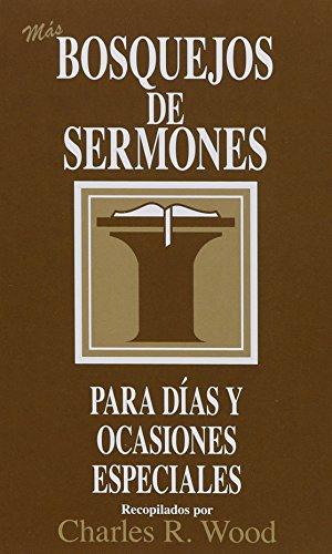 9780825419034: Bosquejos de sermones: Mas dias y ocasiones especiales: Mas Dias Y Ocasiones Especiales/ More Special Days And Occasions (Bosquejos De Sermones Wood)