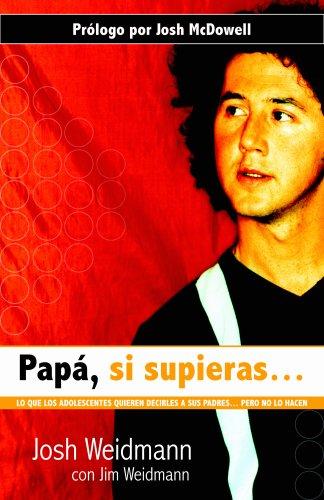 9780825419041: Papa, Si Supieras: Lo Que los Adolescentes Quieren Decirle A Sus Padres... Pero No Lo Hacen = Dad, If You Only Knew