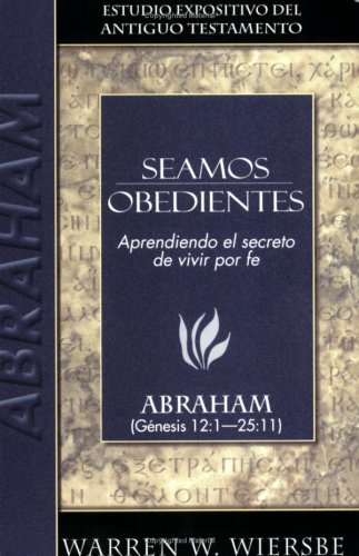 Seamos obedientes / Be Obedient: Abraham (Estudio Expositivo del A.T.) (Spanish Edition) (9780825419133) by Wiersbe, Warren W.