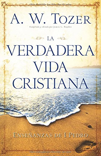 9780825419317: La Verdadera Vida Cristiana: Ensenanzas de 1 Pedro = The True Christian Life