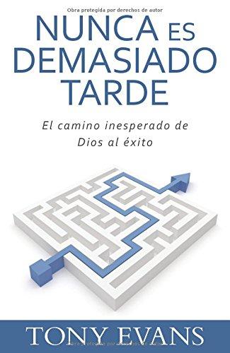 9780825419461: Nunca es demasiado tarde: El camino inesperado de Dios al éxito (Spanish Edition)