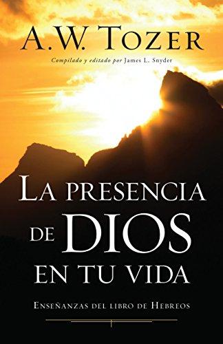 9780825419775: La presencia de Dios en tu vida / Experiencing the Presence of God: Enseñanzas del libro fe Hebreos