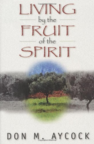 9780825420030: Living by the Fruit of the Spirit