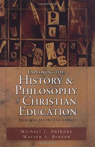 9780825420238: Exploring the History and Philosophy of Christian Education: Principles for the Twenty-First Century