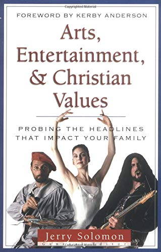 9780825420320: Arts, Entertainment, and Christian Values: Probing the Headlines (Probing the Headlines That Impact Your Family)