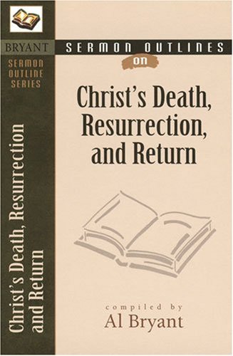 9780825420528: Sermon Outlines on Christ's Death, Resurrection, and Return (Bryant Sermon Outline Series)