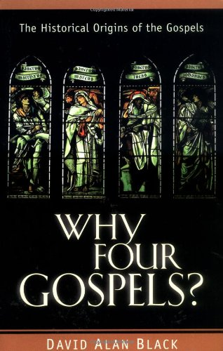 Why Four Gospels?: The Historical Origins of the Gospels (0825420709) by Black, David Alan